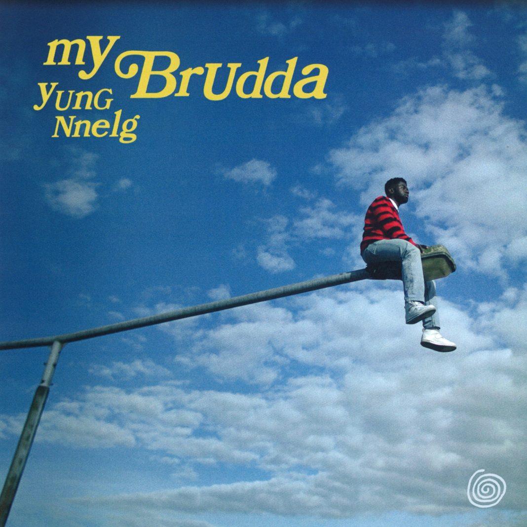 YUNG NNELG - MY BRUDDA